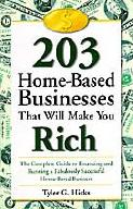 203 Home-Based Businesses That    Will Make You Rich by Tyler Hicks