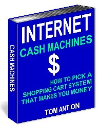 Internet Cash Machines: How To Pick a Shopping Cart System that Makes YOU Money! by Tom Antion