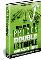 How to Sell at Prices Double or Triple Your Competitors