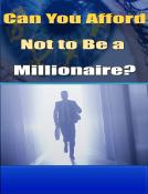 Can You Afford Not To Be A Millionaire?