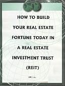 How to Build Your Real Estate Fortune Today in a Real Estate Investment Trust (REIT) by Tyler Hicks