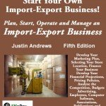 How To Start and Operate an Import-Export Business: Make Your Fortune in International Trade