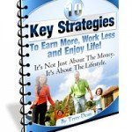 10 Key Strategies for Any Business Owner to Earn More, Work Less, and Enjoy Life!