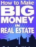 How to Make Big Money in Real Estate