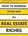 How to Borrow Your Way To Real Estate Riches